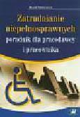 Rotkiewicz Marek - Zatrudnianie niepełnosprawnych - poradnik dla pracodawcy i pracownika