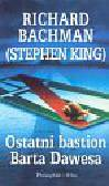 Bachman Richard (King Stephen) - Ostatni bastion Barta Dawesa