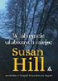 Hill Susan - W labiryncie ulubionych miejsc