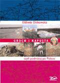Dzikowska Elżbieta - Groch i kapusta, czyli Podróżuj po Polsce! Tom 1