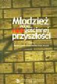 Leppert R., Melosik Z., Wojtasik B. (red.) - Młodzież wobec (nie)gościnej przyszłości