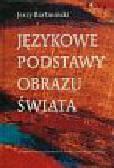 Bartmiński J. - Językowe podstawy obrazu świata