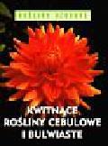 Jacobi Kalheinz - Kwitnące rośliny cebulowe i bulwiaste