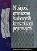 Biegus Antoni - Nośność graniczna stalowych konstrukcji prętowych