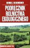 Siebeneicher G.E. - Podręcznik rolnictwa ekologicznego dla różnych kierunków  dziedzin