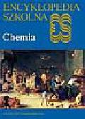 Praca zbiorowa - Encyklopedia szkolna . Chemia
