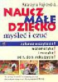 Rojkowska Katarzyna - Naucz małe dziecko myśleć i czuć