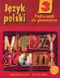 Łuczak Agnieszka, Prylińska Ewa - Między nami 3 Język polski Podręcznik. Gimnazjum