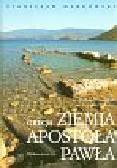 Markowski S. (fot.), ks. Chrostowski W., ks. Wójtowicz S. (tekst) - Grecja. Ziemia Apostoła Pawła