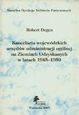 Degen Robert - Kancelaria wojewódzkich urzędów administracji ogólnej na Ziemiach Odzyskanych w latach 1945-1950
