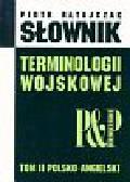 Ratajczak Piotr - Słownik terminologii wojskowej. Tom 2 polsko-angielski