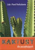 Pavliczkowie Lida i Pavel - Kaktusy dla początkujących