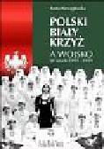 Niewęgłowska A. - Polski Biały Krzyż a wojsko w latach 1919-1939