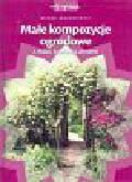 Majorowski Marek - Małe kompozycje ogrodowe z roślin, kamienia, drewna