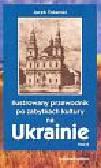 Tokarski Jacek - Ilustrowany przewodnik po zabytkach kultury na Ukrainie Tom 2