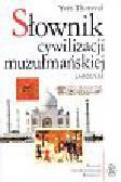Thoraval Yves - Słownik cywilizacji muzułmańskiej