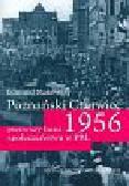 Makowski Edmund - Poznański czerwiec 1956 pierwszy bunt społeczeństwa w PRL