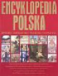Encyklopedia polska. Historia Literatura Przyroda Geografia