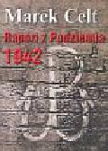 Celt Marek - Raport z Podziemia 1942