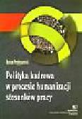 Przybyszewski R. - Polityka kadrowa w procesie humanizacji stosunków pracy