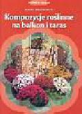 Majorowski Marek - Kompozycje roślinne na balkon i taras