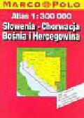 Atlas Samochodowy Słowenia, Chorwacja, Bośnia i Hercegowina