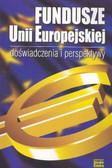 Babiak Jerzy (red.) - Fundusze Unii Europejskiej doświadczenia i perspektywy
