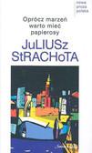 Strachota (Miliszkiewicz) Juliusz - Oprócz marzeń warto mieć papierosy