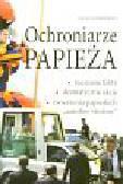 Benigni G. - Ochroniarze Papieża. Nieznane fakty, dramatyczne akcje, zwierzenia papieskich 'aniołów stróżów'