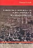 Lisiak Henryk - Narodowa demokracja w Wielkopolsce w latach 1918-1939