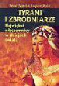 Ruiz Jose Maria Lopez - Tyrani i zbrodniarze