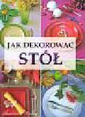 Szwedkowicz - Kostrzewa Magdalena - Jak dekorować stół