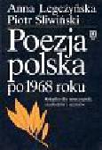 Legeżyńska Anna, Śliwiński Piotr - Poezja polska po 1968 roku