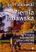 Falkowski Jan - Ziemia lubawska: przyroda, historia, osadnictwo, społeczeństwo, gospodarka