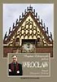 Zdrojewski Bogdan - Bogdan Zdrojewski poleca Wrocław