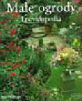 Phillips Sue - Małe ogrody Encyklopedia