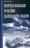 Górski Tadeusz - Flotylle Kozackie w służbie Jagiellonów i Wazów