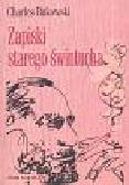 Bukowski Charles - Zapiski starego świntucha