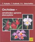 Kubala Tomasz, Kusibab Tadeusz, Szlachetko Dariusz L. - Orchidee - amatorska uprawa storczyków