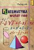 Drążek Anna, Grabowska Barbara, Szadkowska Zdzisława - Matematyka wokół nas 1 Podręcznik z płytą CD