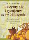 Hirscher Petra - Leczymy się i gotujemy ze św. Hildegardą