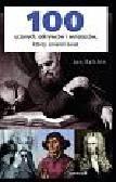 Balchin Jon - 100 uczonych, odkrywców i wynalazców, którzy zmienili świat