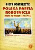 Gontarczyk Piotr - Polska Partia Robotnicza Droga do władzy 1941-1944