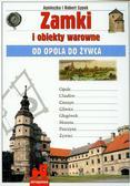 Sypek Agnieszka, Sypek Robert - Zamki i obiekty warowne Od Opola do Żywca