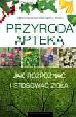 Kuźniewski Eugeniusz, Augustyn-Puziewicz Janina - Przyroda apteką. Jak rozpoznawać i zbierać zioła