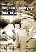 Wejner E. - Wojsko i politycy bez retuszu