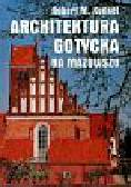 Kunkel Robert - Architektura gotycka na Mazowszu