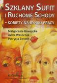 Gawrycka M., Wasilczuk J., Zwiech P. - Szklany sufit i ruchome schody - kobiety na rynku pracy