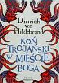 Hildebrand Dietrich - Koń Trojański w mieście Boga