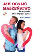Chapman Gary - Jak ocalić małżeństwo. Rozwiązania, które przynosi miłość